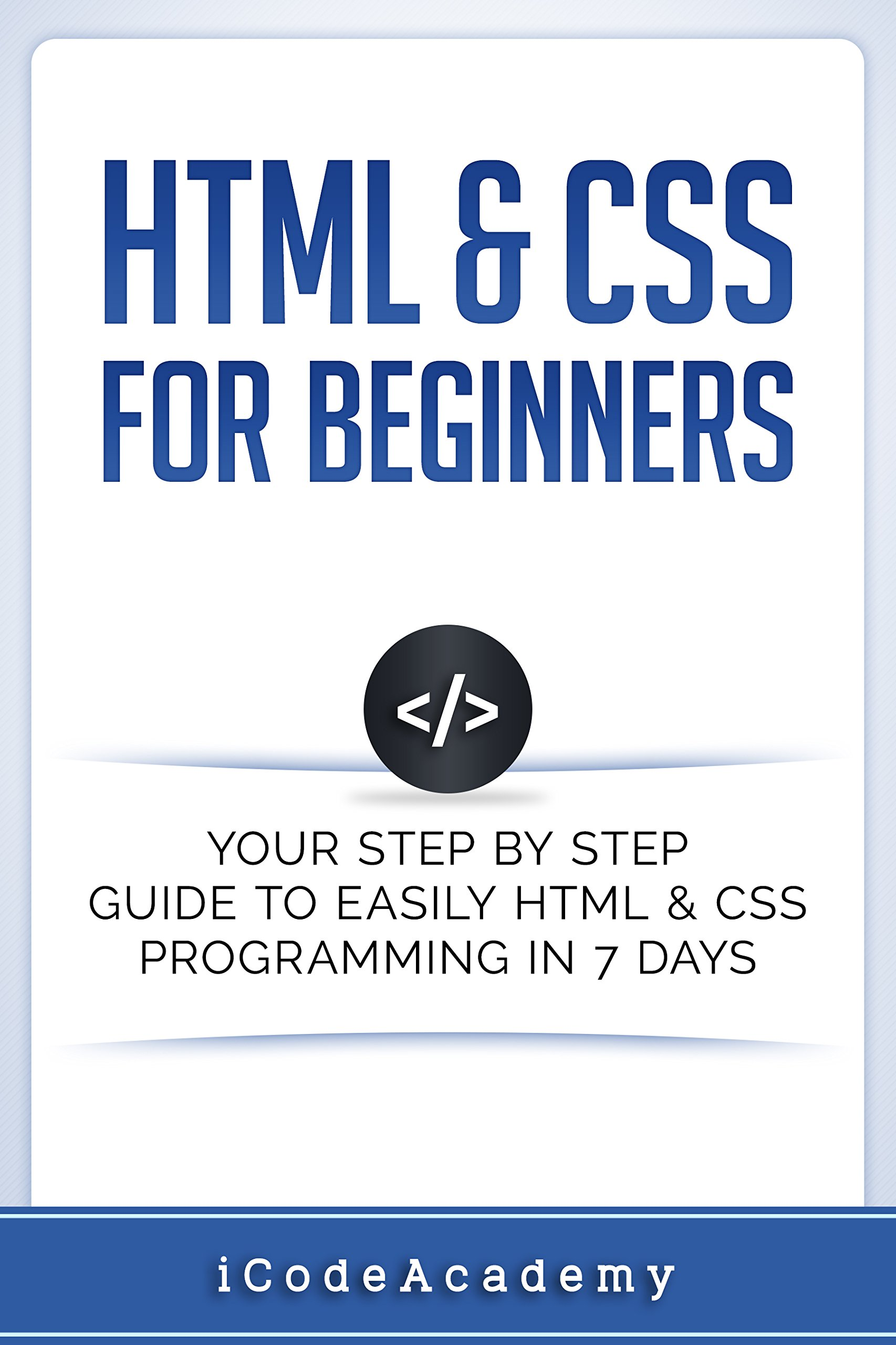 Html  HTML And CSS  For Beginners  Your Step By Step Guide To Easily HtmL And Css Programming In 7 Days  English Edition