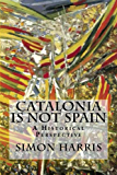 Catalonia Is Not Spain: A Historical Perspective (English Edition)