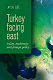 Turkey facing east: Islam, modernity and foreign policy