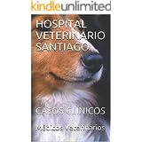 HOSPITAL VETERINARIO SANTIAGO: CASOS CLÍNICOS (Spanish Edition)