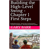 Building the High-Level Swing - Chapter 1 First Steps: Building Rome Series - Step by Step Coaching Guide To Training Great Ballplayers - Baseball and Fast Pitch Softball (English Edition)