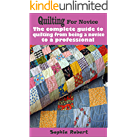 Quilting for novice: The complete guide to quilting from being a novice to a professional book cover