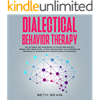 Dialectical Behavior Therapy: The ultimate DBT workbook to overcome anxiety, break free from fears, stress management as a borderline personality disorder with mindfulness techniques.