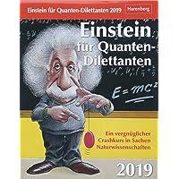 Einstein für Quanten-Dilettanten - Kalender 2019: Ein vergnüglicher Crashkurs in Sachen Naturwissenschaften