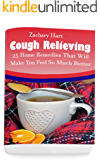 Cough Relieving: 25 Home Remedies That Will Make You Feel So Much Better: (Alternative Medicine, Natural Healing, Medicinal Herbs, Herbal Antibiotics, Holistic Remedies)