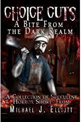 Choice Cuts-A Bite From The Dark Realm. Kindle Edition