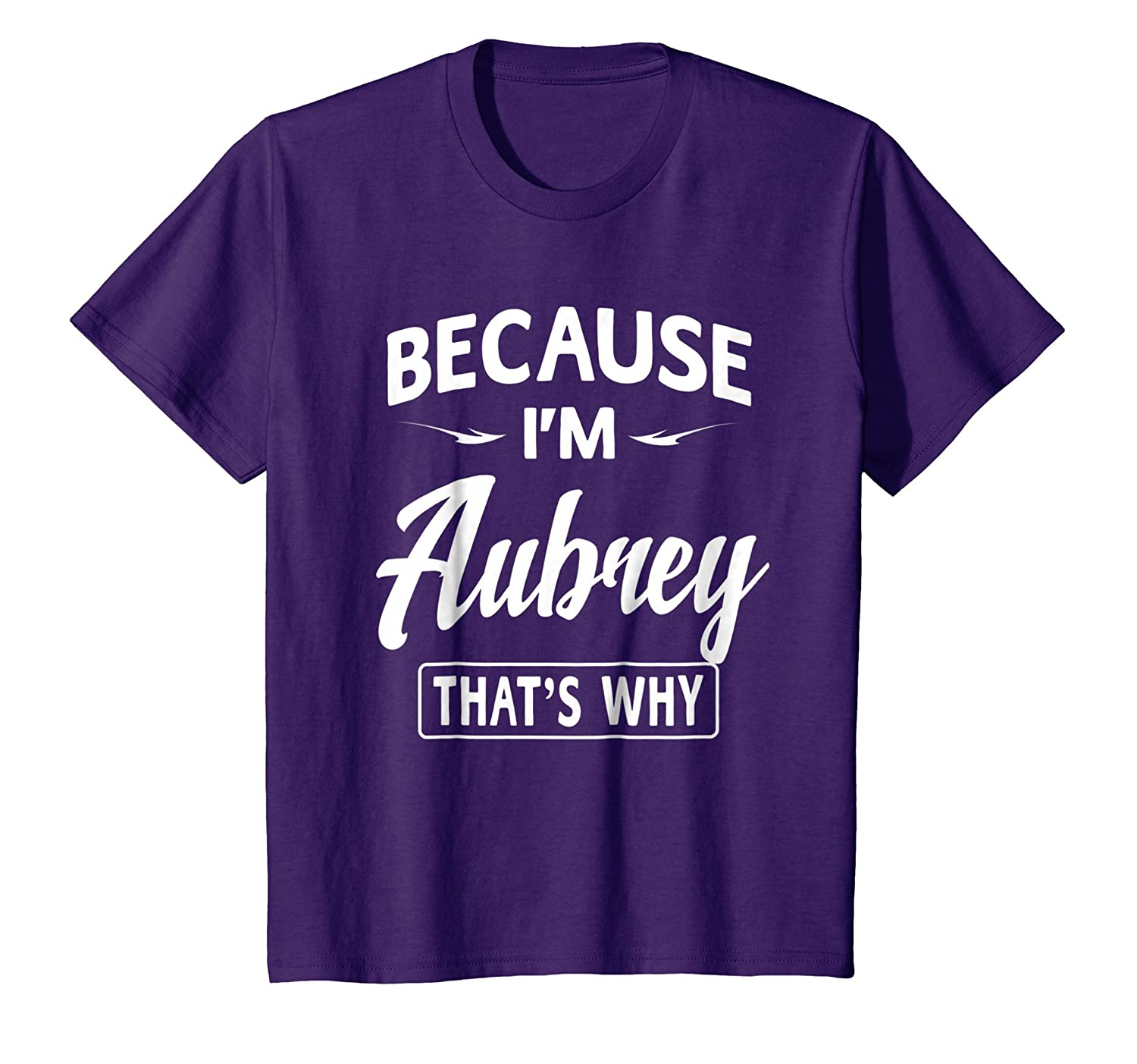 Because I'm Aubrey Funny Novelty Gifts Name T shirt Women-ln