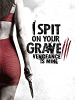 'I Spit On Your Grave III: Vengeance Is Mine' from the web at 'https://images-na.ssl-images-amazon.com/images/I/81vZAg72a6L._UY200_RI_UY200_.jpg'
