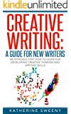 Writing:Creative Writing: A Guide For New Writers. An Introductory How To Guide For Developing Creative Thinking And Writing Skills (Creative Writing Exercises, ... Developing Creative Confidence, Book 1)