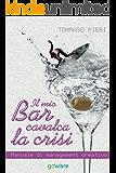 Il mio bar cavalca la crisi. Manuale di management creativo (goProf)