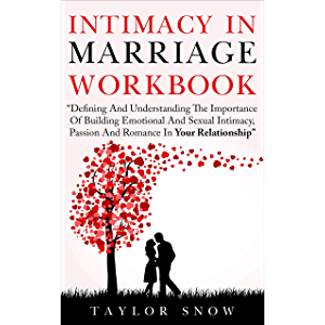 Intimacy In Marriage Workbook: Defining And Understanding The Importance Of Building Emotional And Sexual Intimacy…