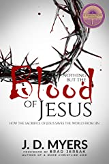 Nothing but the Blood of Jesus: How the Sacrifice of Jesus Saves the World from Sin Kindle Edition