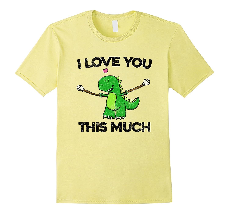 d6015b8b9 I Love You This Much T-Rex T Shirt Funny Graphic Valentine's-CL ...