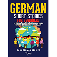German Short Stories for Beginners: 10 Exciting Short Stories to Easily Learn German & Improve Your Vocabulary (Easy German Stories 1) (German Edition)