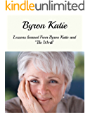 Byron Katie: Lessons Learned From Byron Katie And The Work (Byron Katie The Work, Byron Katie, Byron Katie Books)