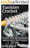 Tunisian Crochet: Guide for Beginners with Easy Patterns to Try: (Crochet Patterns, Crochet Stitches)