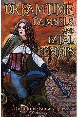 Dreamtime Damsels & Fatal Femmes: A Dreamtime Fantasy Tales Anthology Paperback