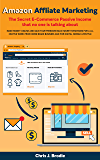 Amazon Affliate Marketing - The Secret E-Commerce Passive Income that no one is talking about: Make Money Online and…