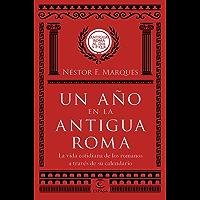 Un año en la antigua Roma: La vida cotidiana de los romanos a través de su calendario (Spanish Edition)