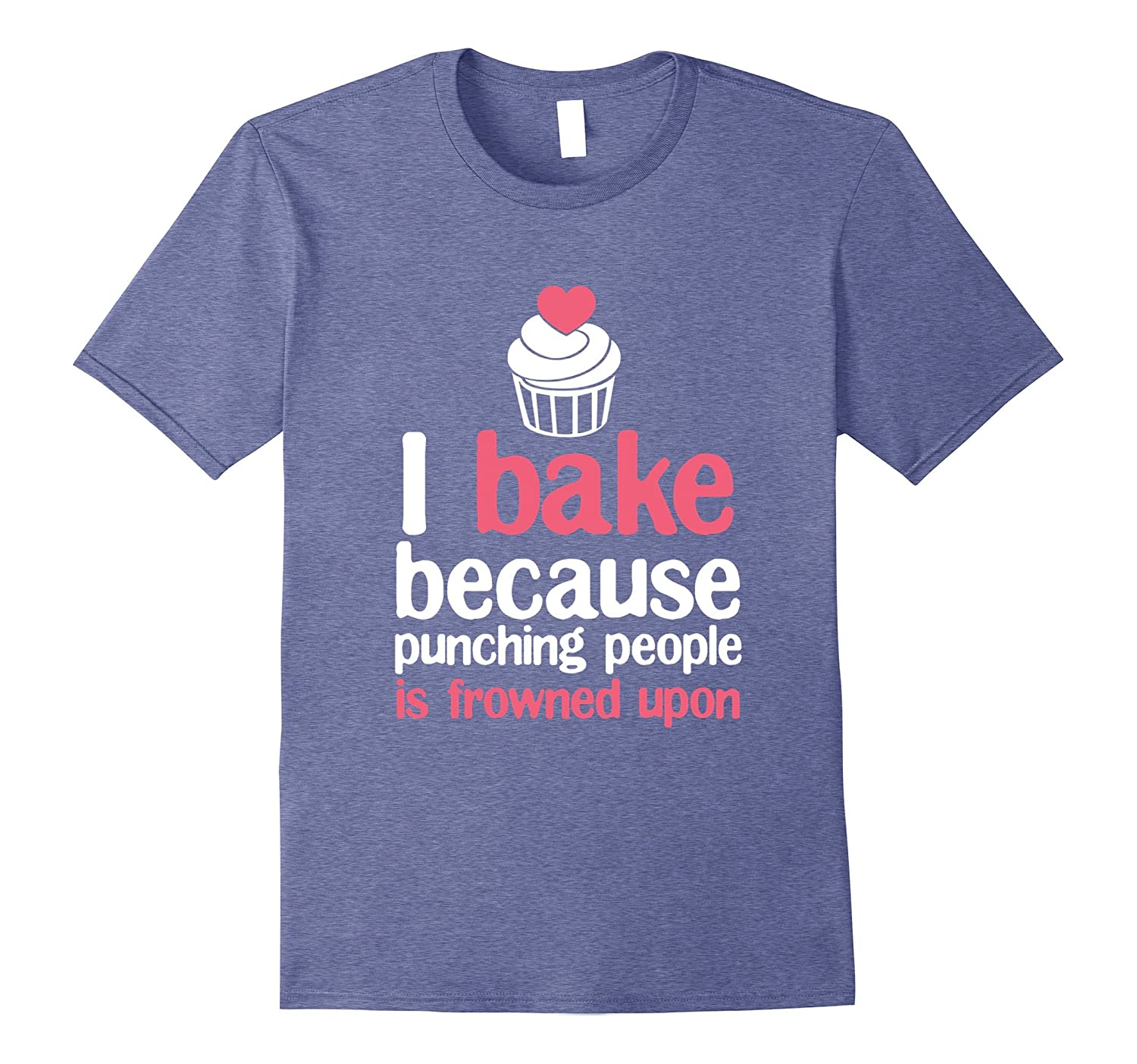 ff0415c17 I Bake Because Punching People is Frowned Upon T-Shirt-TD – theteejob