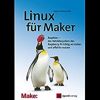Linux für Maker: Raspbian – das Betriebssystem des Raspberry Pi richtig verstehen und effektiv nutzen (Edition Make:)