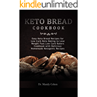 Home made keto-Bread recipes: Easy Keto Bread Recipes for Low-Carb Keto Baking to Lose Weight Fast.Low Carb Bakers…