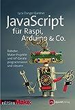 JavaScript für Raspi, Arduino & Co.: Roboter, Maker-Projekte und IoT-Geräte programmieren und steuern (Edition Make)