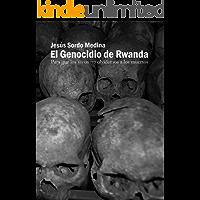 El Genocidio de Ruanda: Para que los vivos no olvidemos a los muertos