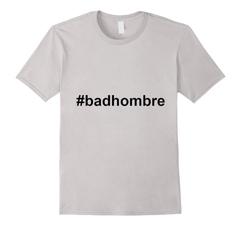Bad Hombre t-shirt Debate Trump Hillary-CL