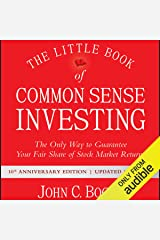 The Little Book of Common Sense Investing: The Only Way to Guarantee Your Fair Share of Stock Market Returns, 10th Anniversary Edition Audible Audiobook