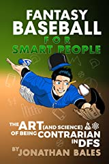 Fantasy Baseball for Smart People: The Art (and Science) of Being Contrarian in DFS Kindle Edition