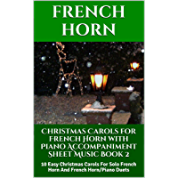 Christmas Carols for French Horn with Piano Accompaniment Sheet Music - Book 2: 10 Easy Christmas Carols For Solo French… book cover