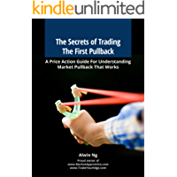 The Secrets of Trading The First Pullback: A Price Action Guide For Understanding Market Pullback That Works