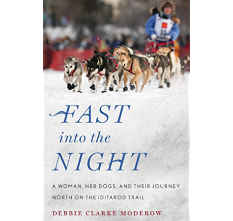 Fast Into The Night A Woman Her Dogs And Their Journey North On The Iditarod Trail 1 Moderow Debbie Clarke Amazon Com