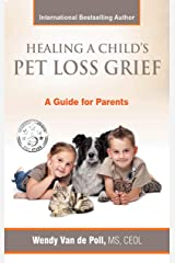 Healing a Child's Pet Loss Grief: A Guide for Parents Kindle Edition