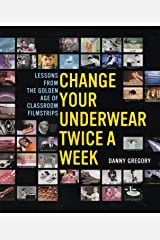Change Your Underwear Twice a Week: Lessons from the Golden Age of Classroom Filmstrips Paperback