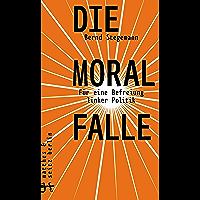 Die Moralfalle: Für eine Befreiung linker Politik