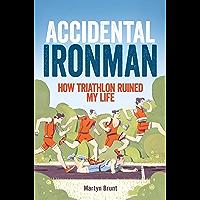 Accidental Ironman: How Triathlon Ruined My Life