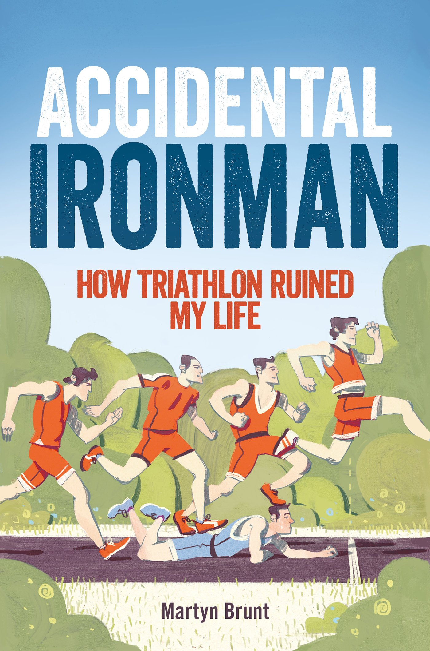 Accidental Ironman  How Triathlon Ruined My Life  English Edition