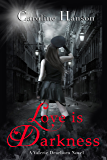 Love is Darkness: Valerie Dearborn Book 1