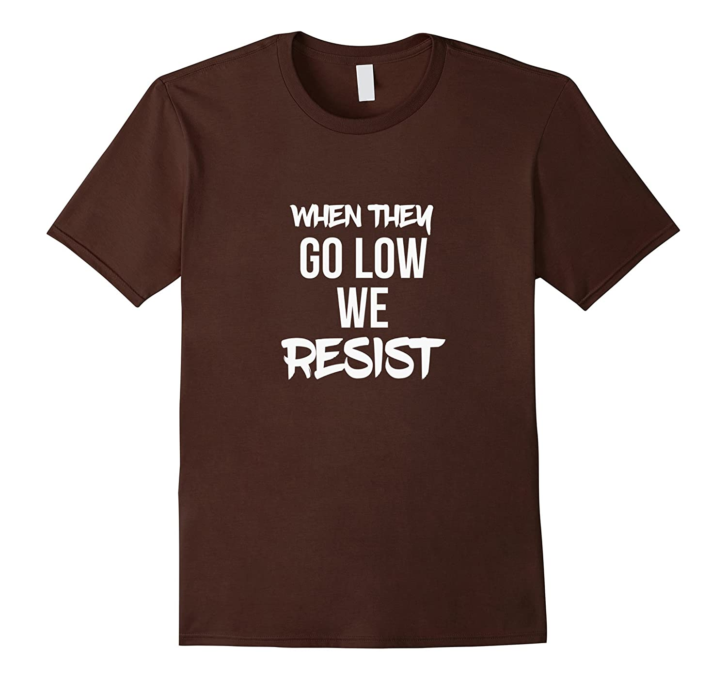 When They Go Low,We Resist-Resistance T-Shirt-Teevkd
