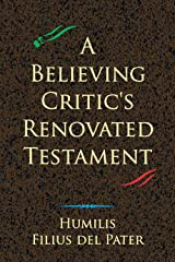 A Believing Critic's Renovated Testament by Humilis Filius del Pater Kindle Edition