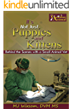 It's Not Just Puppies and Kittens: Behind the Scenes with a Small Animal Vet ('sNot Puppies Book 1)
