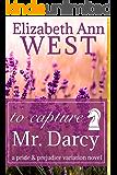To Capture Mr. Darcy: A Pride and Prejudice Variation Novel