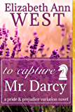 To Capture Mr. Darcy: A Pride and Prejudice Variation Novel (English Edition)