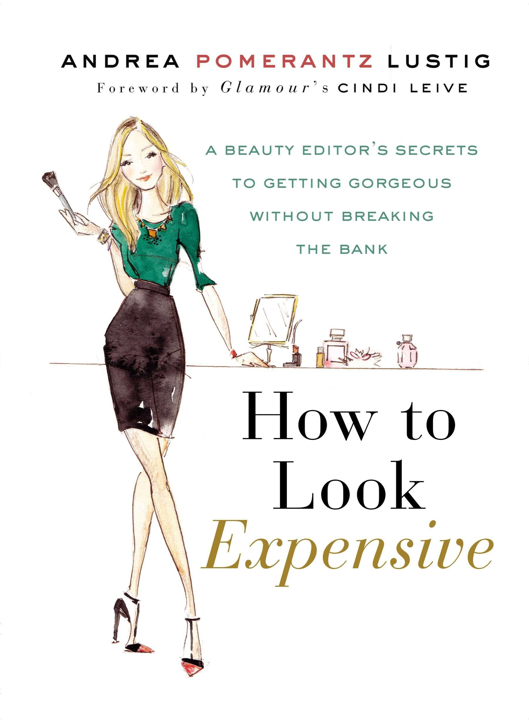 How to Look Expensive: A Beauty Editor's Secrets to Getting Gorgeous without Breaking the Bank ebook