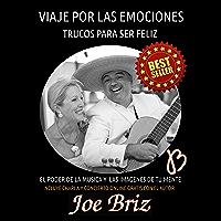 VIAJE POR LAS EMOCIONES: TRUCOS PARA SER FELIZ. EL PODER DE LA MUSICA Y LAS IMAGENES DE TU MENTE (Spanish Edition)