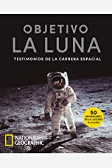 Objetivo la luna: Testimonios de la carrera espacial (NATGEO CIENCIAS) (Spanish Edition) Kindle Edition