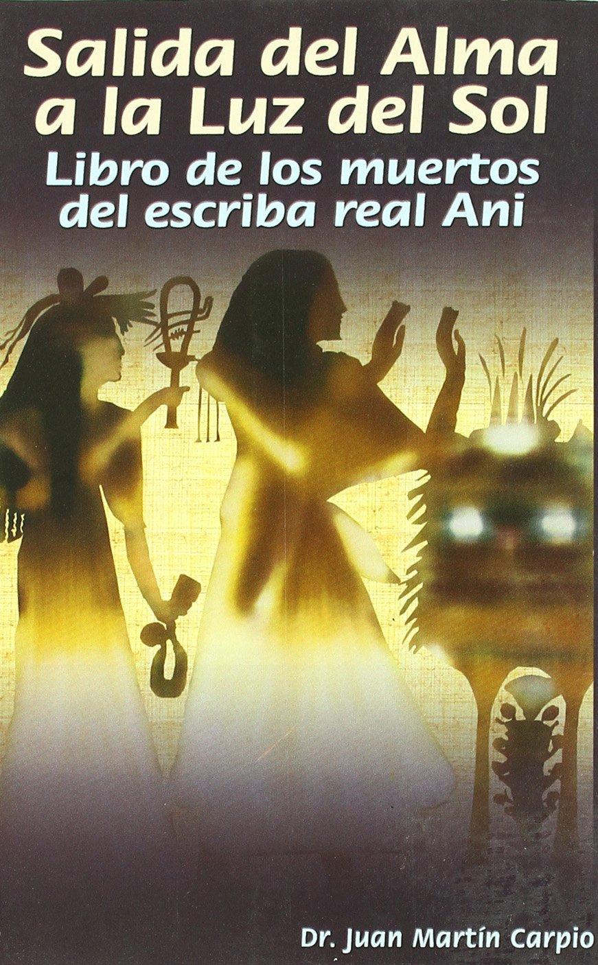 Salida del alma a la luz del sol : libro de los muertos del ...