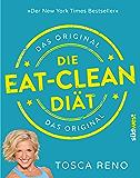 Die Eat-Clean Diät. Das Original: Der New York Times Bestseller